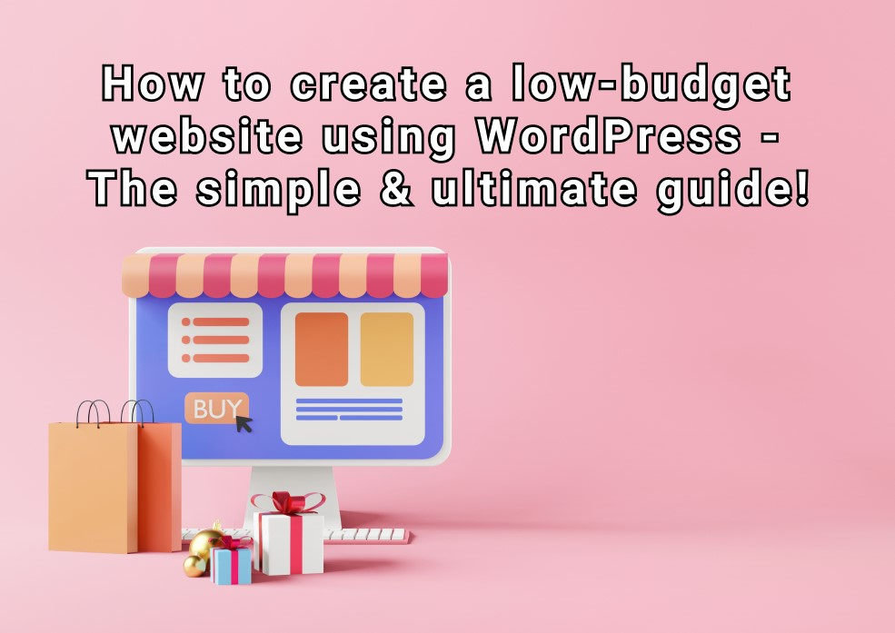 How to create a low-budget website using WordPress – The simple & ultimate guide